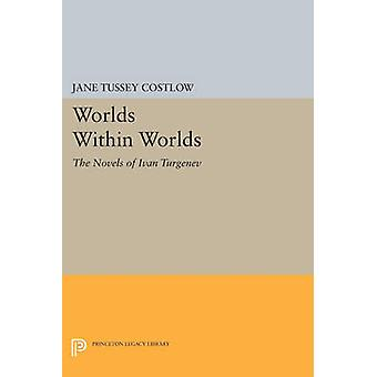 Worlds Within Worlds - The Novels of Ivan Turgenev by Jane Costlow - 9