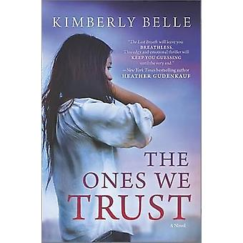 The Ones We Trust by Kimberly Belle - 9780778317869 Book