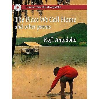 The Place We Call Home by Kofi Anyidoho - 9780956240187 Book