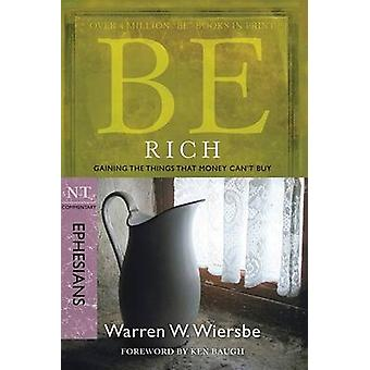 Be Rich - Ephesians - Gaining the Things That Money Can'Tbuy by Warren