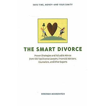 The Smart Divorce - Proven Strategies and Valuable Advice from 100 Top