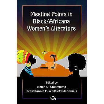 Meeting Points in Black/Africana Women's Literature by Helen Chukwuma