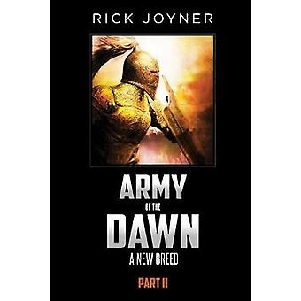 Army of the Dawn - Part II - A New Breed by Rick Joyner - 978160708664