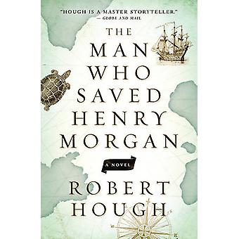 The Man Who Saved Henry Morgan by Robert Hough - 9781770899452 Book