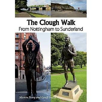 The Clough Walk - From Nottingham to Sunderland by Perry Martin - Geof