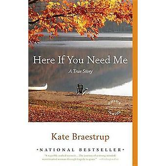 Qui se hai bisogno di Me - una vera storia di Kate Braestrup - 9780316066310 B