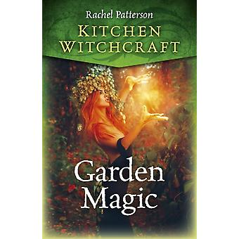 Kitchen Witchcraft Garden Magic by Rachel Patterson