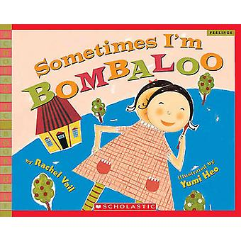 Sometimes I'm Bombaloo by Rachel Vail - Yumi Heo - 9781417738243 Book
