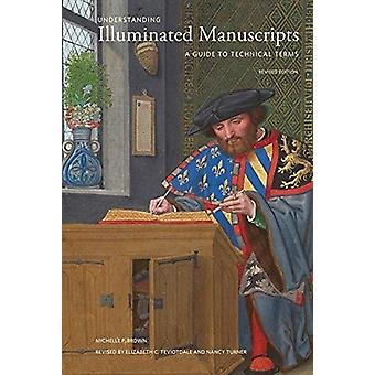 Understanding Illuminated Manuscripts 2nd edition Looking at Series  A Guide to Technical Terms by Michelle P Brown & Revised by Elizabeth C Teviotdale & Revised by Nancy Turner