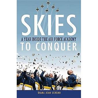 Skies to Conquer - A Year Inside the Air Force Academy by Diana Jean S