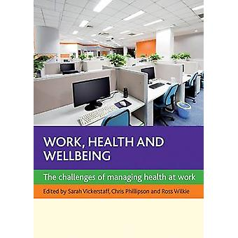 Work Health and Wellbeing by Edited by Sarah Vickerstaff & Edited by Chris Phillipson & Edited by Ross Wilkie
