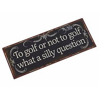 Golf Silly Question Metal Sign