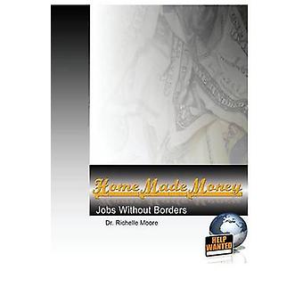 Home Made Money Jobs Without Borders by Moore & Richelle