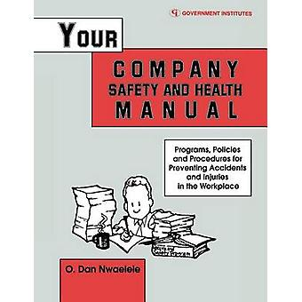 Your Company Safety and Health Manual Programs Policies  Procedures for Preventing Accidents  Injuries in the Workplace by Nwaelele & O. Dan