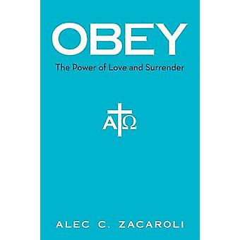 Obey The Power of Love and Surrender by Zacaroli & Alec C.