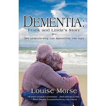 Dementia Frank and Lindas Story New Understanding New Approaches New Hope by Morse & Louise
