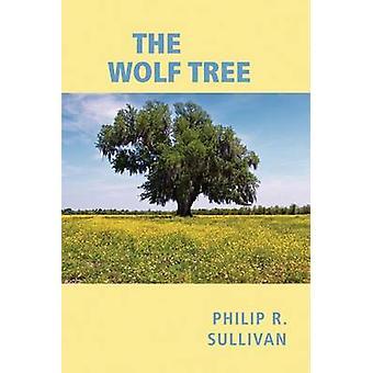 The Wolf Tree by Sullivan & Philip R.