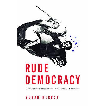 Rude Democracy - Civility and Incivility in American Politics by Susan