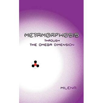 Metamorphosis Through the Omega Dimension by Milena