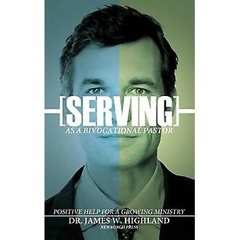 Serving as a Bivocational Pastor by Highland & James W.