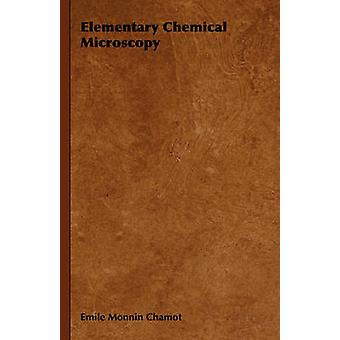 Elementary Chemical Microscopy by Chamot & Emile Monnin