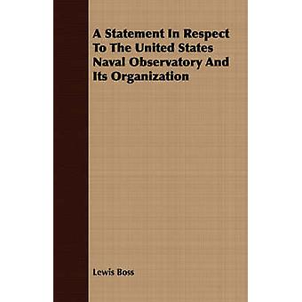 A Statement In Respect To The United States Naval Observatory And Its Organization by Boss & Lewis
