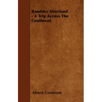 Rambles Overland  A Trip Across The Continent. by Gunnison & Almon