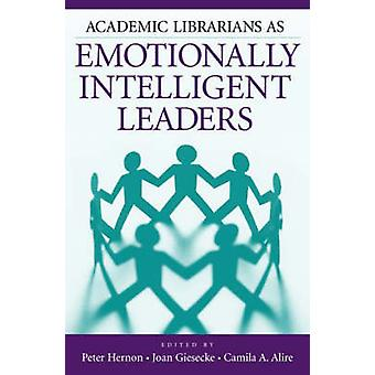 Academic Librarians as Emotionally Intelligent Leaders by Hernon & Peter
