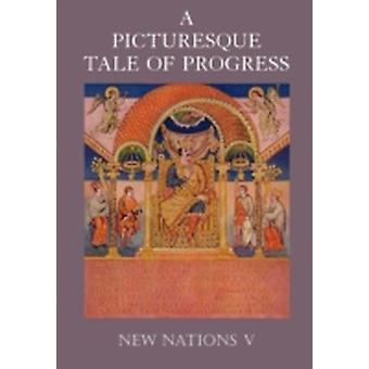 A Picturesque Tale of Progress New Nations V by Miller & Olive Beaupre