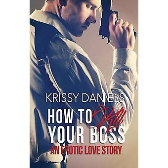 How to Kill Your Boss  An Erotic Love Story by Daniels & Krissy
