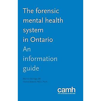 The Forensic Mental Health System in Ontario An Information Guide by Bettridge & Shannon