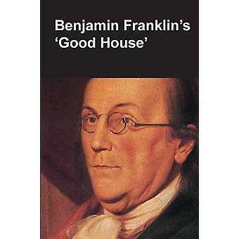 Benjamin Franklins Good House National Parks Handbook Series by Lopez & ClaudeAnne