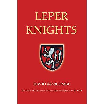 Leper Knights The Order of St Lazarus of Jerusalem in England C.11501544 by Marcombe & David