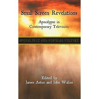 Small Screen Revelations Apocalypse in Contemporary Television by Aston & James