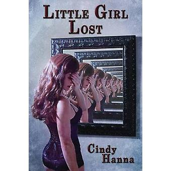 Little Girl Lost Volume 1 of the Little Girl Lost Trilogy by Hanna & Cindy