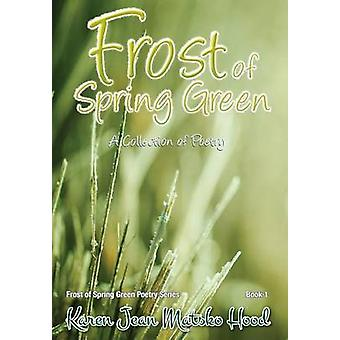 Frost of Spring Green  A Collection of Poetry by Matsko Hood & Karen Jean
