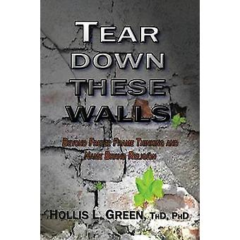 Tear Down These Walls Beyond Freeze Frame Thinking and Name Brand Religion by Green & Hollis L.