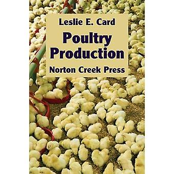 Poultry Production The Practice and Science of Chickens by Card & Leslie E