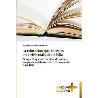 La Educacion Que Necesito Para Vivir Realizado y Feliz by Saracho Zamora Sergio Ernesto