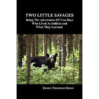 Two Little Savages Being the Adventures of Two Boys Who Lived as Indians and What They Learned by Seton & Ernest Thompson