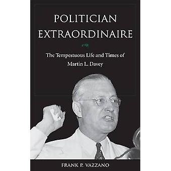 Politician Extraordinaire - The Tempestuous Life and Times of Martin L