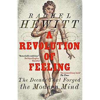 A Revolution of Feeling - The Decade that Forged the Modern Mind by Ra