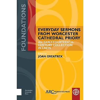 Everyday Sermons from Worcester Cathedral Priory  An EarlyFourteenthCentury Collection in Latin by Edited by Joan Greatrex