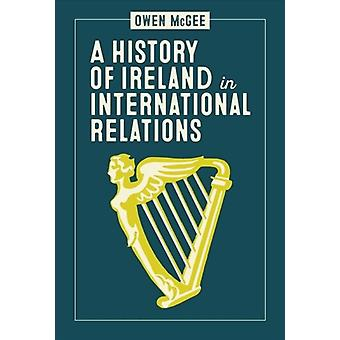 History of Ireland in International Relations by Owen McGee