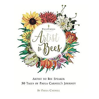 A Artist to Bees - Artist to Bee Speaker - 50 tales of Paula Carnell's