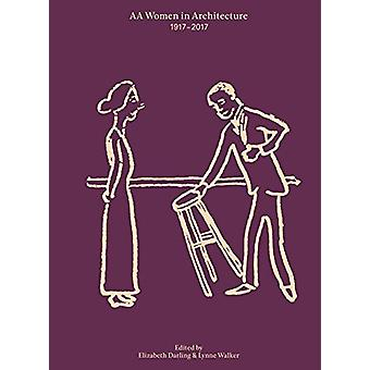 AA Women In Architecture 1917-2017 by Lynne Walker - 9781907896910 Bo
