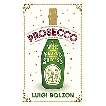 Prosecco - The Wine and the People who Made it a Success by Luigi Bolz
