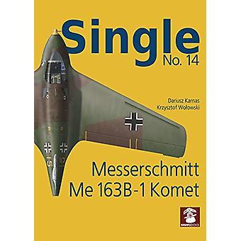 Single 14 - Messerschmitt Me 163 B-1 Komet by Dariusz Karnas - 9788365
