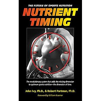 Nutrient Timing - The Future of Sports Nutrition by John Ivy - 9781681