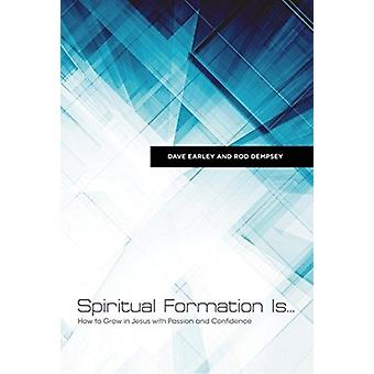 Spiritual Formation Is...  How to Grow in Jesus with Passion and Confidence by Rod Dempsey & Dave Earley
